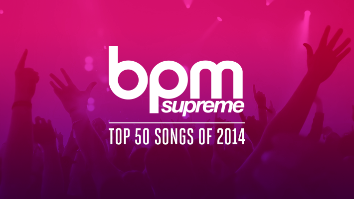BPM Supreme's Top 50 Songs of 2014
