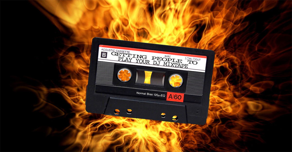 Getting People to Play Your DJ Mixtape