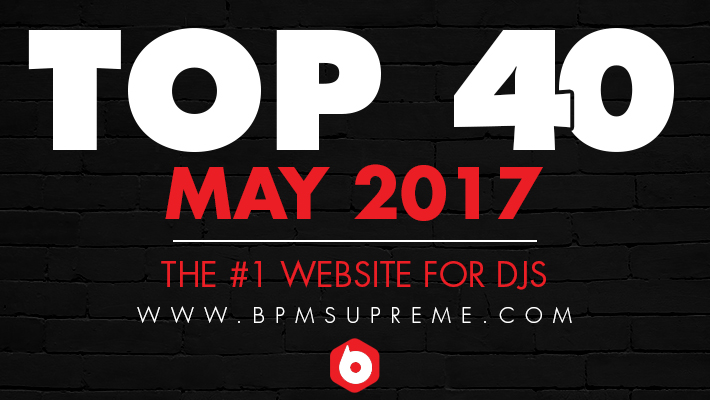 BPM Supreme's Top 40 Tracks – May 2017
