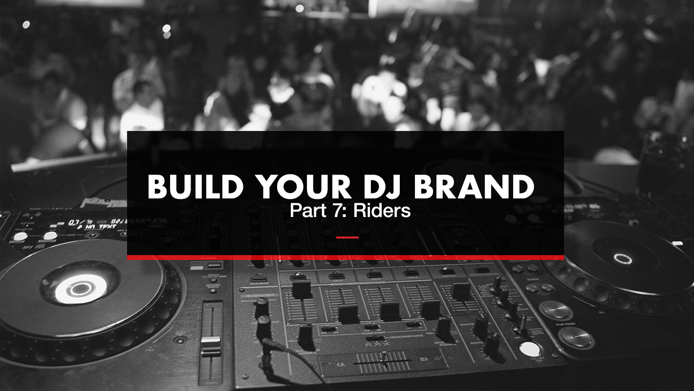 Build Your DJ Brand Part 7: Riders