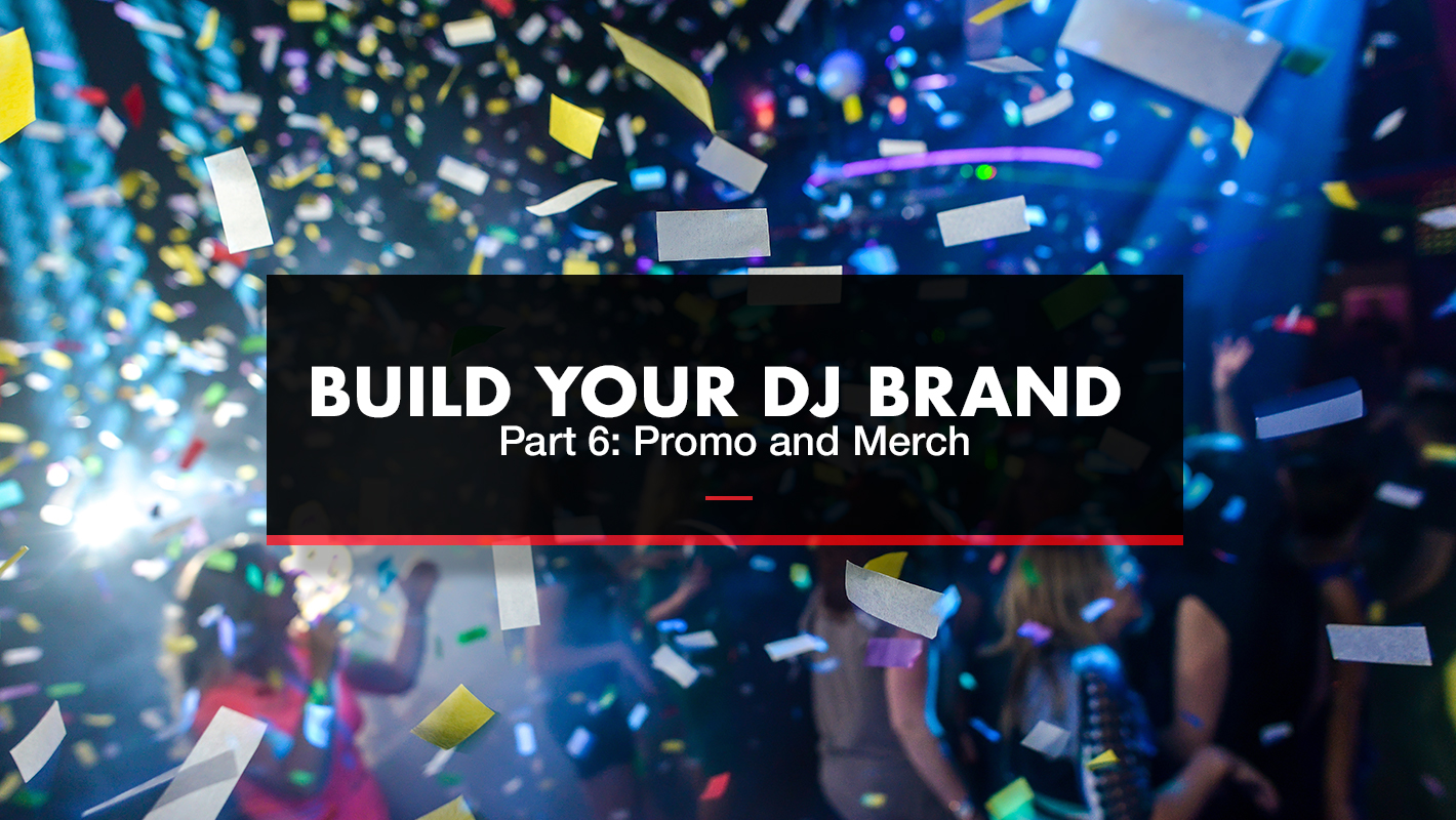 Build Your DJ Brand Part 6: Promo and Merch