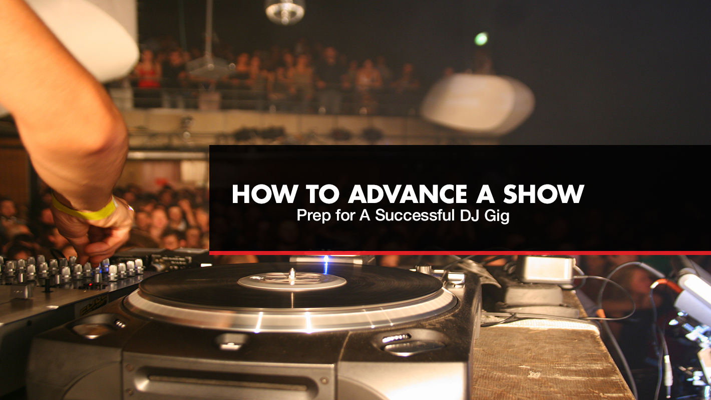How to Advance a Show and Prepare for a Successful DJ Gig