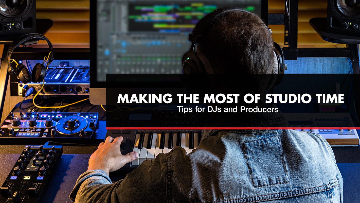 Making the Most of Studio Time: Tips for DJs and Producers
