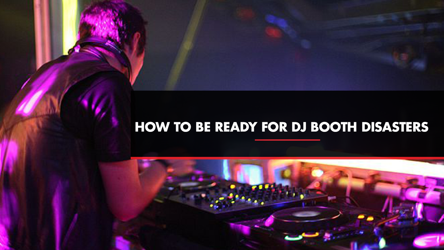 How to Be Ready for Gear Malfunctions and DJ Booth Disasters