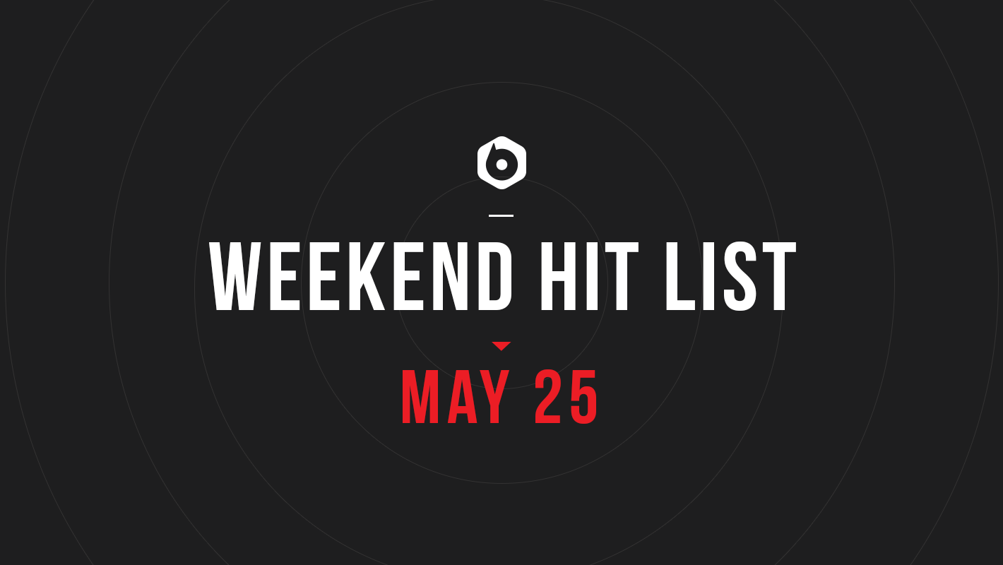 Weekend Hit List: May 25, 2018