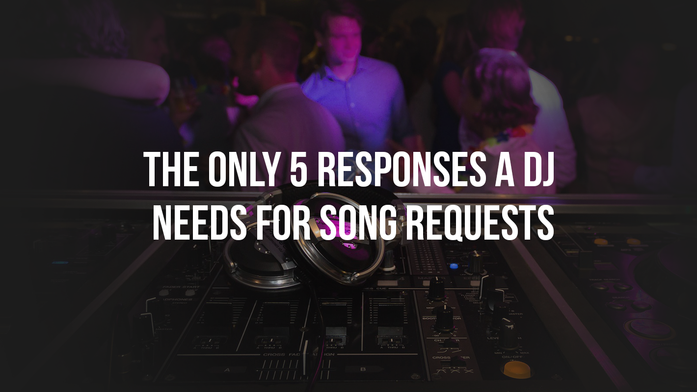 The Only 5 Responses a DJ Needs for Song Requests