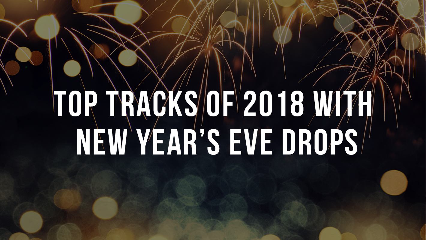 Top Tracks of 2018 with New Year's Eve Drops