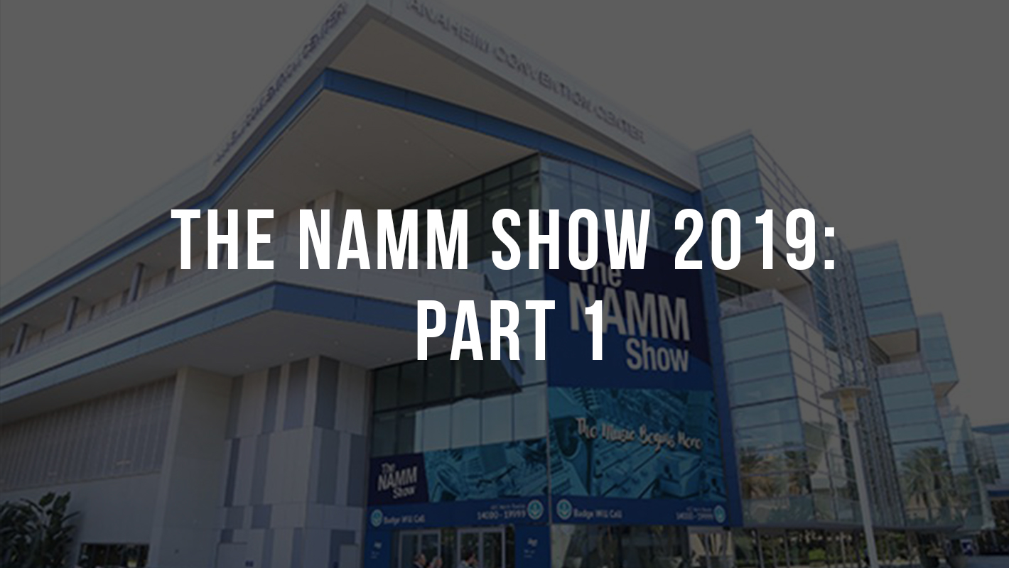 The NAMM Show 2019: Part 1