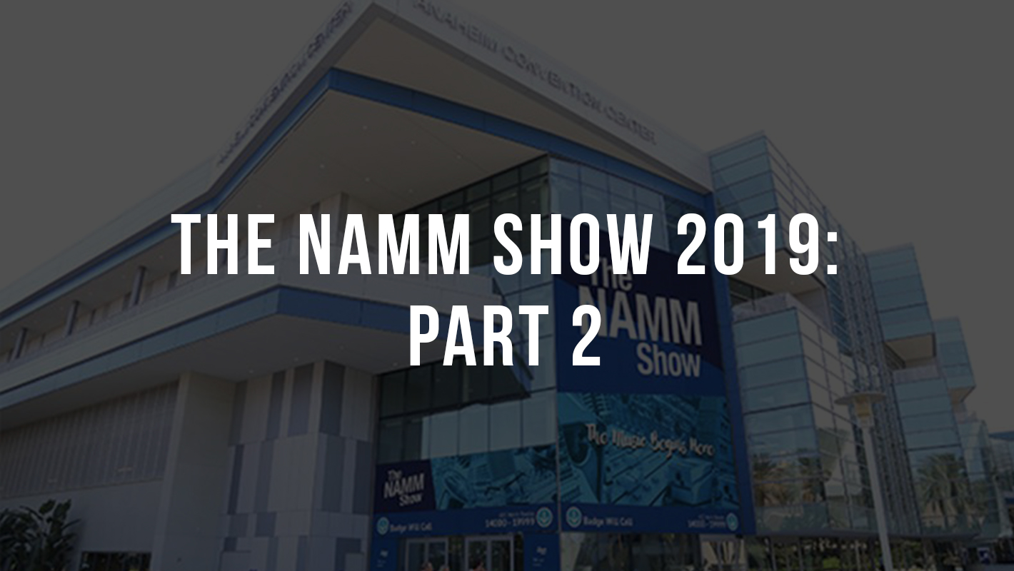 The NAMM Show 2019: Part 2