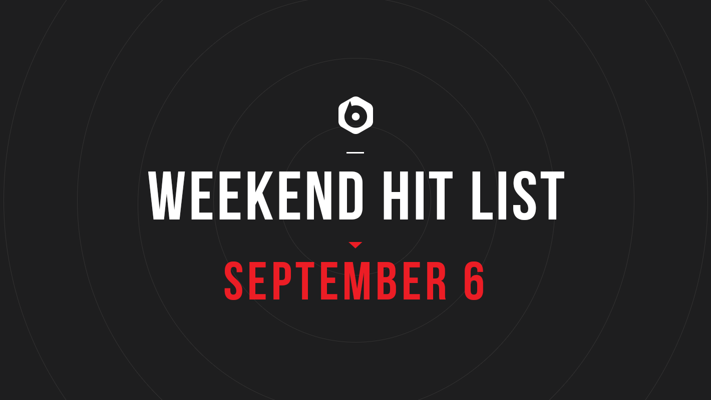 Weekend Hit List: September 6, 2019