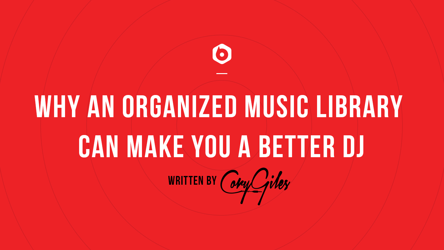 Why an Organized Music Library Can Make You a Better DJ