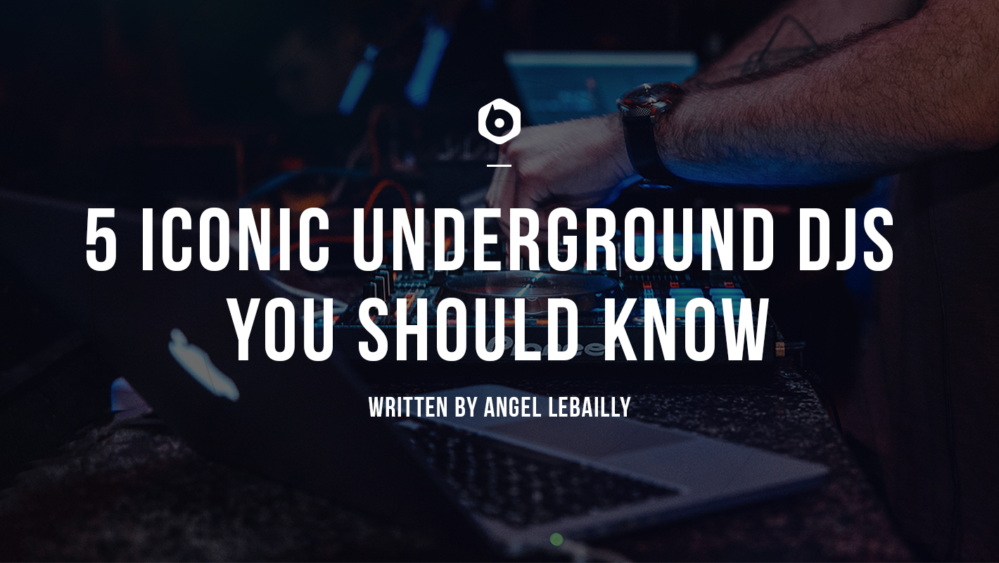 5 Iconic Underground DJs You Should Know