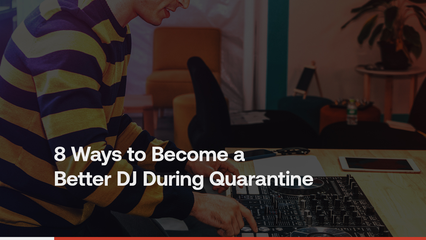 8 Ways to Become a Better DJ During Quarantine