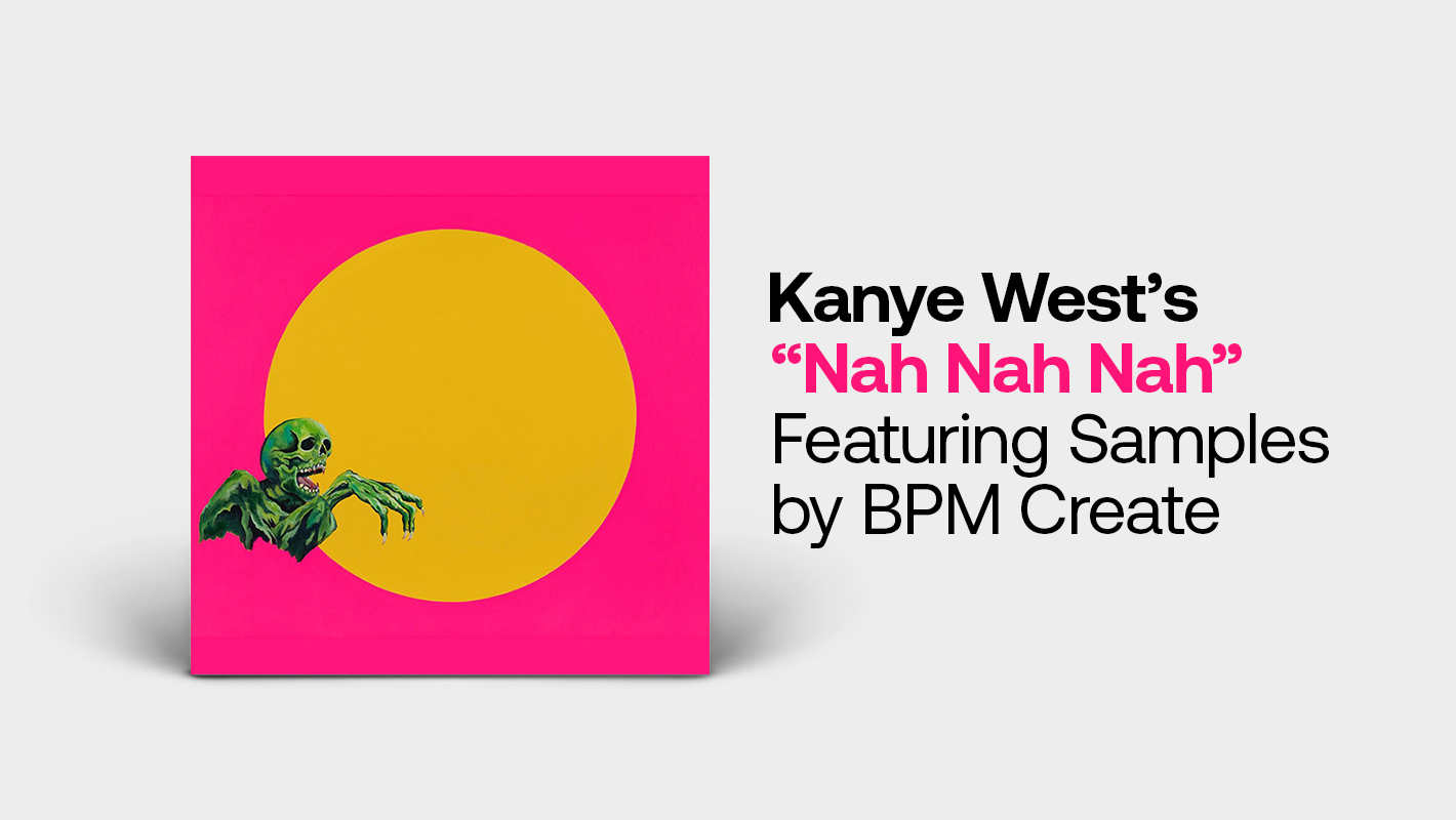 "Kanye West's ""Nah Nah Nah"" Featuring Samples by BPM Create"